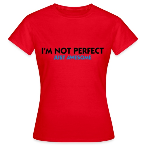 I'm Not Perfect... Just Awesome.  - Women's T-Shirt