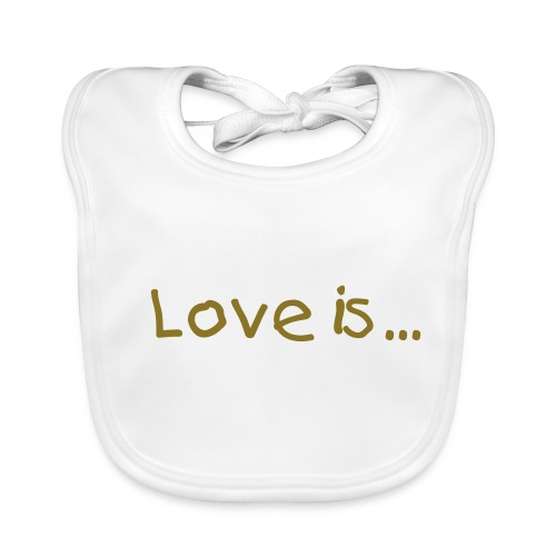 Love is  - Baby Organic Bib
