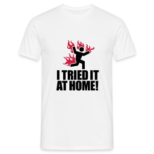I tried it at home! - Men's T-Shirt