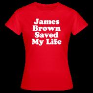 Tee shirts ~ Tee shirt Femme ~ James Brown Saved My Live - Women