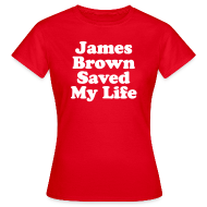 Tee shirts ~ Tee shirt Femme ~ James Brown Saved My Live - Women