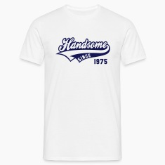 Handsome SINCE 1975 - Birthday T-Shirt NW