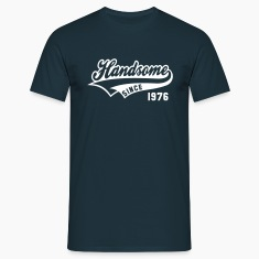 Handsome SINCE 1976 - Birthday T-Shirt WN