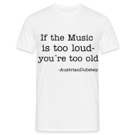 T-Shirts ~ Männer T-Shirt ~ If the music is too loud...