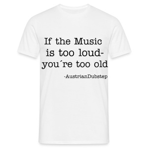 If the music is too loud... - Männer T-Shirt
