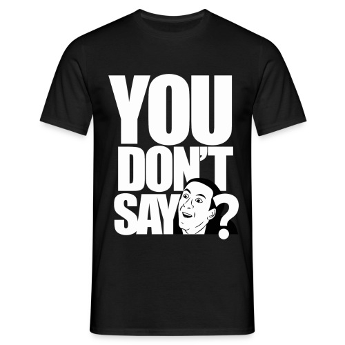 YOU DON'T SAY? - Men's T-Shirt
