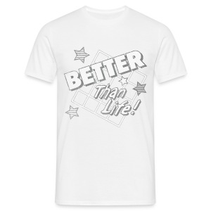 Better Than Life (Distressed) - Men's T-Shirt