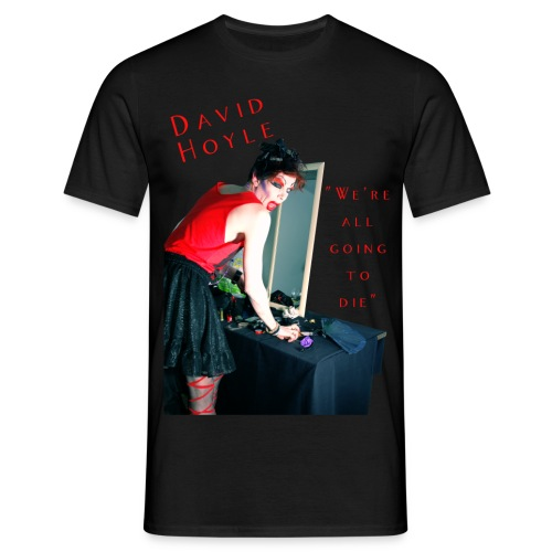DAVID HOYLE - WE'RE ALL GOING TO DIE - Men's T-Shirt