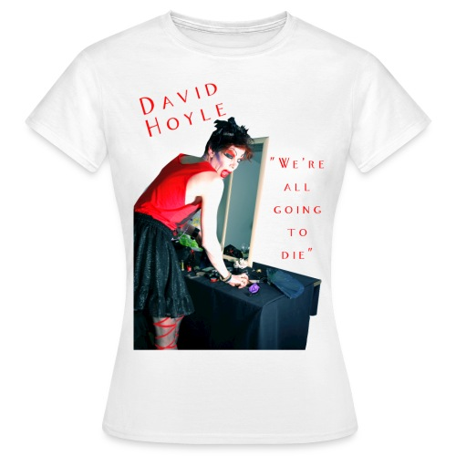 DAVID HOYLE - WE'RE ALL GOING TO DIE - Women's T-Shirt