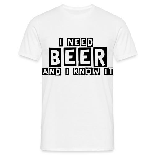 I need Beer and i know it ! - Männer T-Shirt