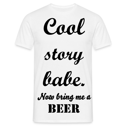 Cool story babe. Now bring me a Beer - Männer T-Shirt