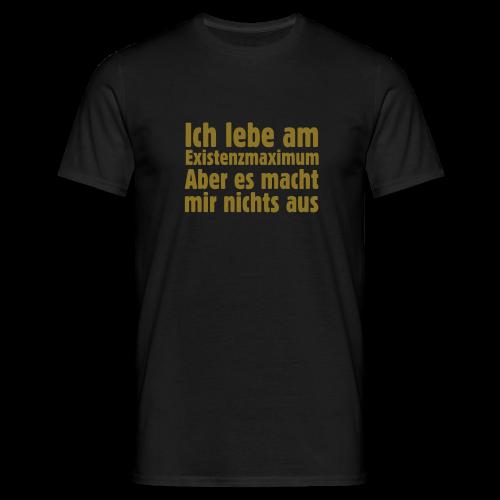 Ich lebe am Existenzmaximum T-Shirt (Gold) - Männer T-Shirt