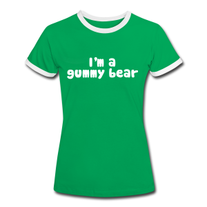 I'm A Gummy Bear Lyric Ladies Contrast T-Shirt - Women's Ringer T-Shirt