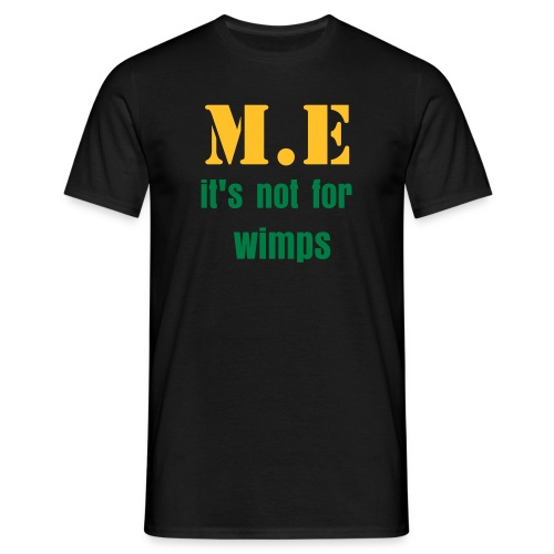 M.E IT'S NOT FOR WIMPS - Men's T-Shirt