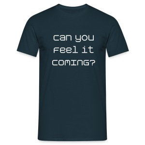 Can you feel it coming? - Men's T-Shirt