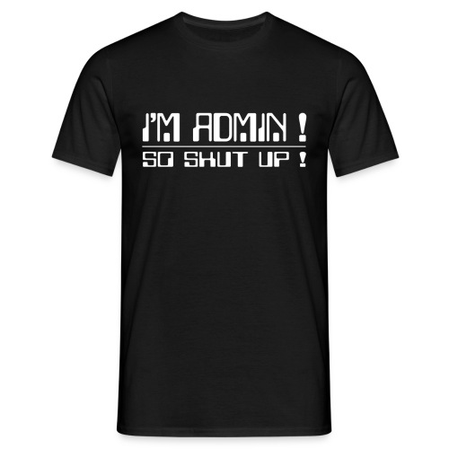 I'm Admin - So shut up ! - Männer T-Shirt