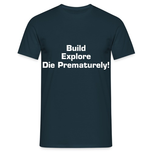 Build Explore Die Prematurely tshirt - Men's T-Shirt