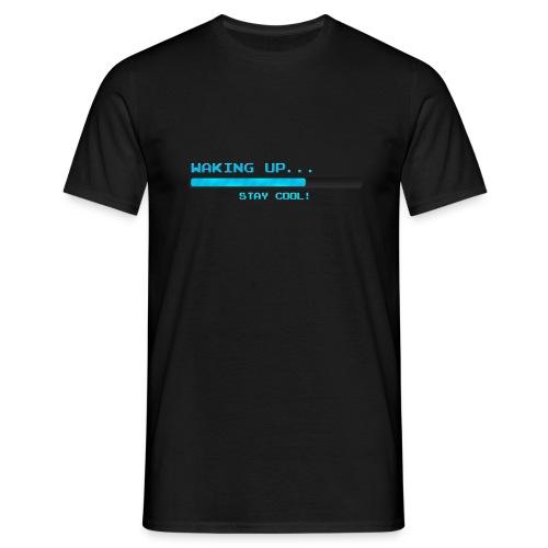 Waking up - Stay cool ! - Männer T-Shirt