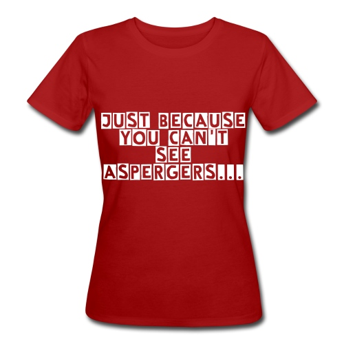Just because you can't see..... T - Shirt  - Women's Organic T-shirt