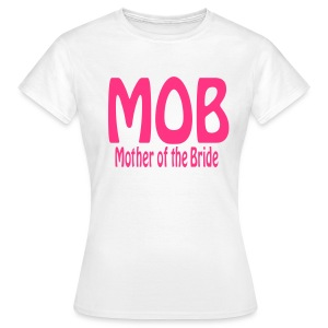 MOB Mother of the bride - Women's T-Shirt