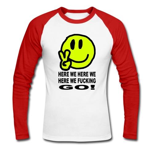 Here we Fucking Go Smiley Face - Men's Long Sleeve Baseball T-Shirt