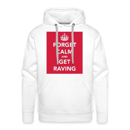 Forget Calm & Get Raving - Men's Premium Hoodie