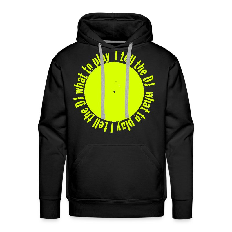 I tell the DJ what to play - Men's Premium Hoodie