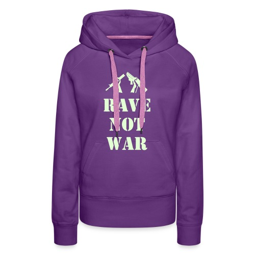 Rave not War glow in the dark print - Women's Premium Hoodie