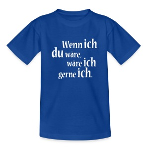 Teenager-Shirt Wenn ich du wäre... - Teenager T-Shirt