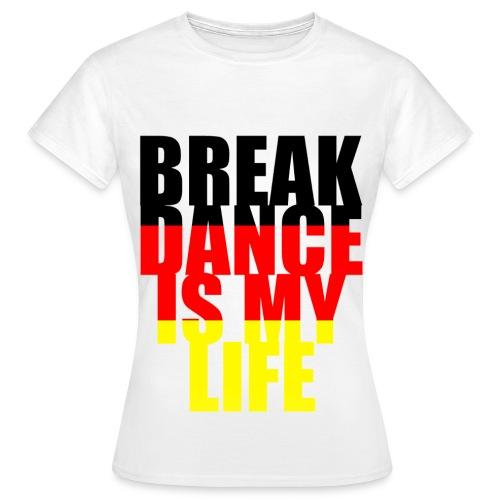 T shirt femme break dance is my life allemagne - T-shirt Femme