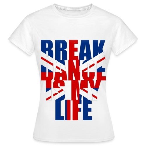 T shirt femme break dance is my life angleterre - T-shirt Femme