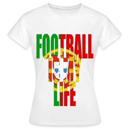 T shirt femme football is my life portugal - T-shirt Femme