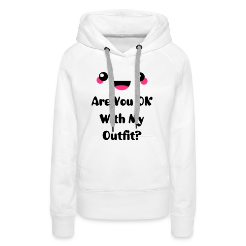 Sweater Dames - Are You OK With My Outfit? - Vrouwen Premium hoodie