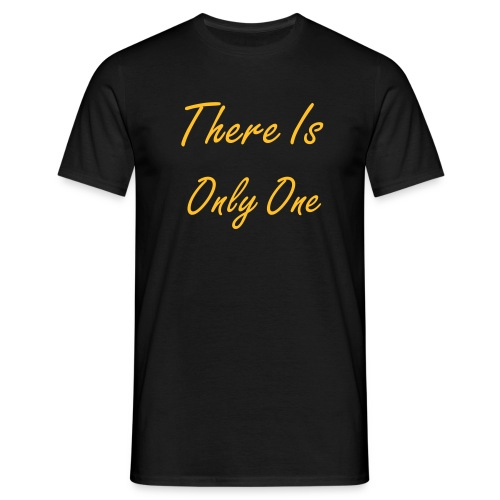 There Is Only One - Men's T-Shirt