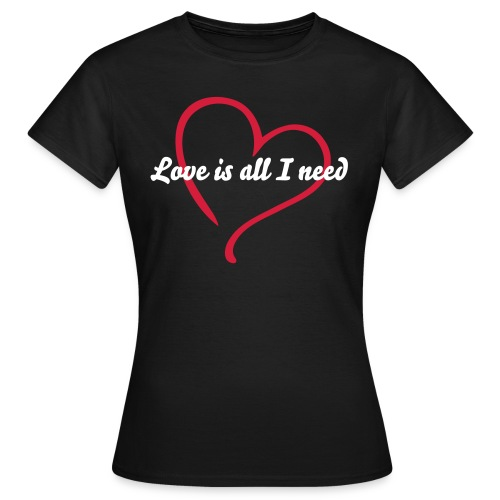 Love is all I need (Lucy on the back) - Women's T-Shirt