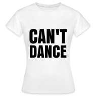 T-Shirts ~ Women's T-Shirt ~ glee born this way can't dance (F)