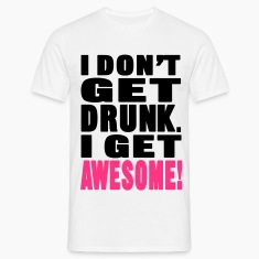 I Don't Get Drunk T-Shirts