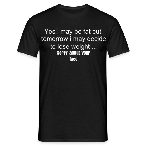 Yes i may be fat tee - Men's T-Shirt