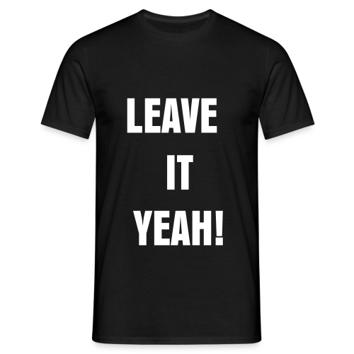 LEAVE IT YEAH! BLACK - Men's T-Shirt