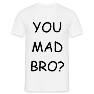 YOU MAD BRO? WHITE  - Men's T-Shirt