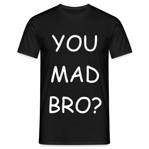 YOU MAD BRO? BLACK - Men's T-Shirt