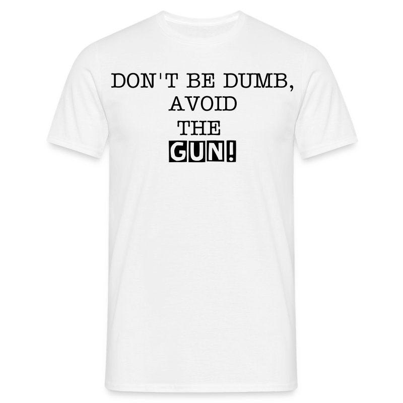 'Don't be dumb, avoid the gun!'  - Men's T-Shirt