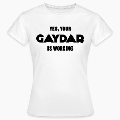 Yes, Your Gaydar Is Working T-Shirts