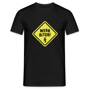 Werk Bitch-Yellow - Men's T-Shirt