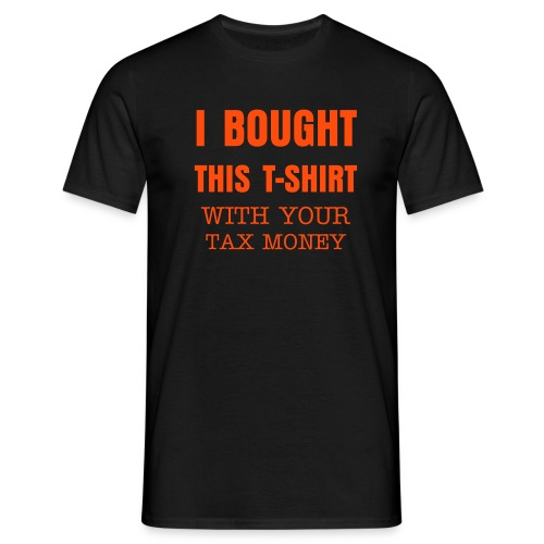 I BOUGHT THIS T-SHIRT with your tax money - Men's T-Shirt