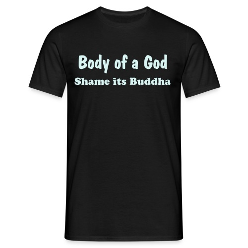 Body of a God shame its Buddha - Men's T-Shirt