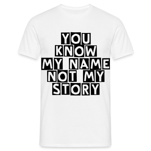 You know my name, not my story(white) - Maglietta da uomo