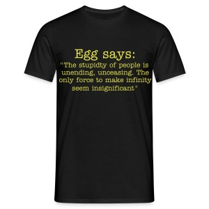 Eggs says: the stupidity of people is unending (m) - Men's T-Shirt