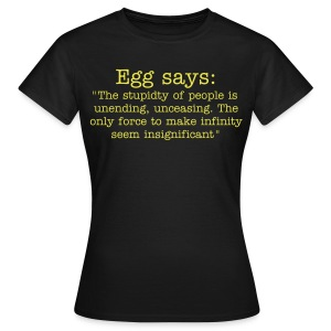 Eggs says: the stupidity of people is unending - Women's T-Shirt