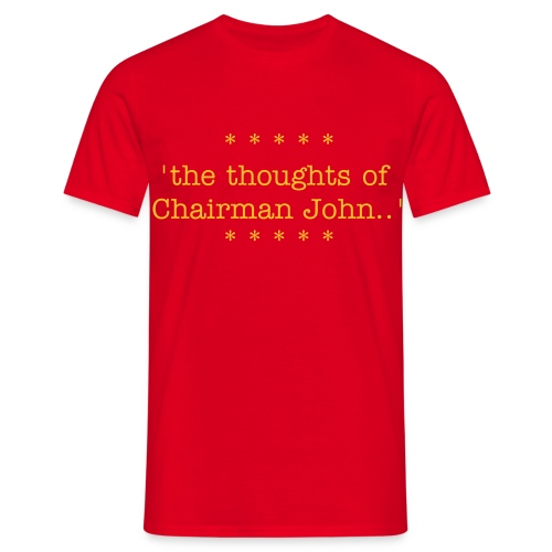 the thoughts of Chairman John Gill - Men's T-Shirt
